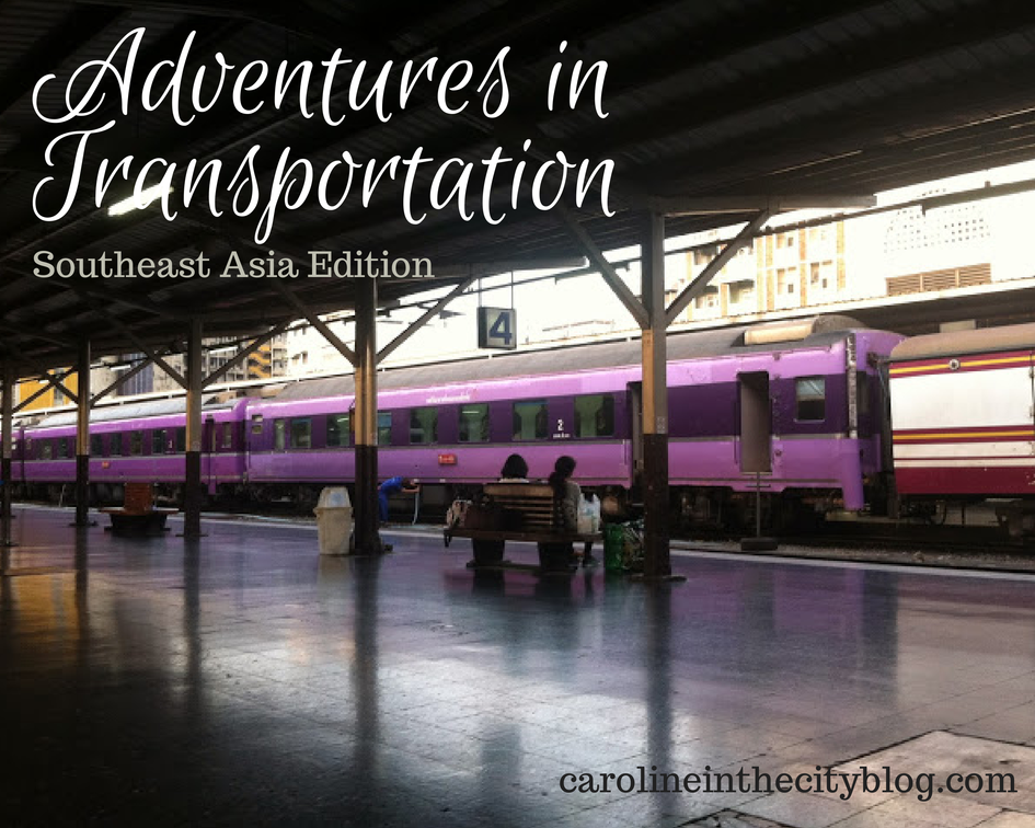 Adventures In Transportation Southeast Asia Caroline In The City Travel Blog